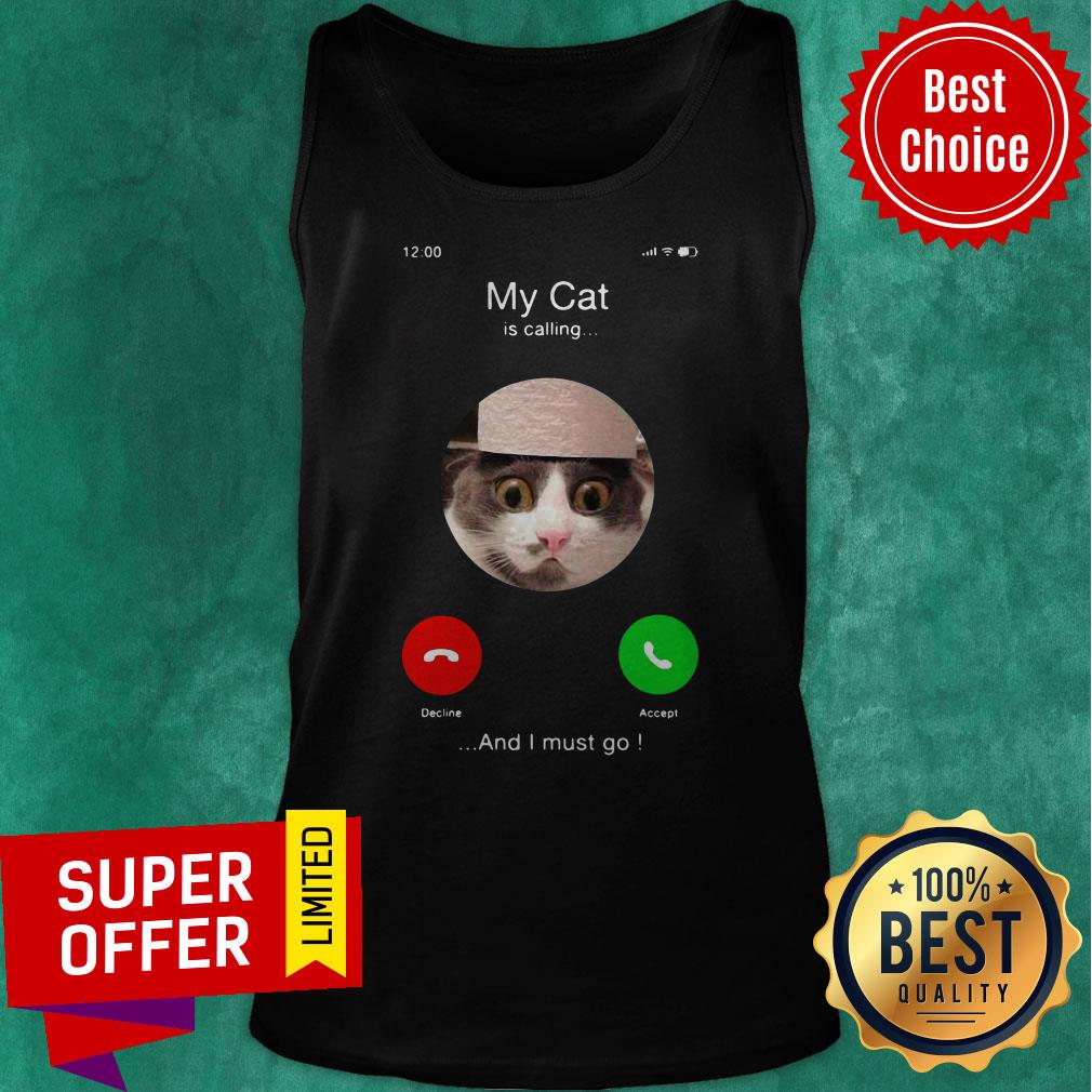 Top My Cat Is Calling And I Must Go Tank Top
