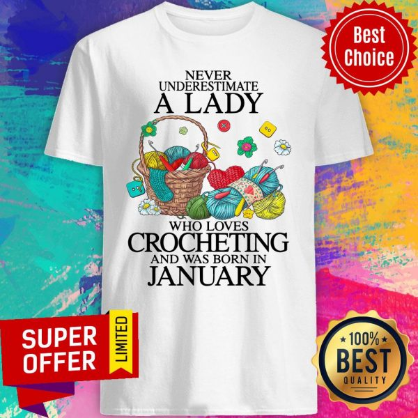 Top Never Underestimate A Lady Who Loves Crocheting And Was Born In January Shirt