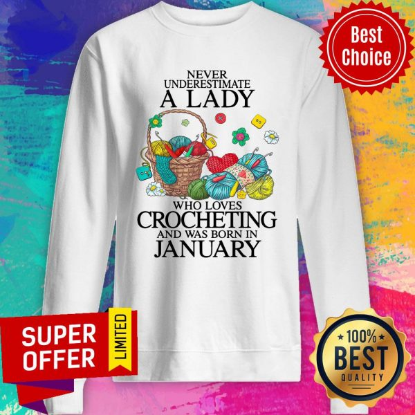 Top Never Underestimate A Lady Who Loves Crocheting And Was Born In January Sweatshirt
