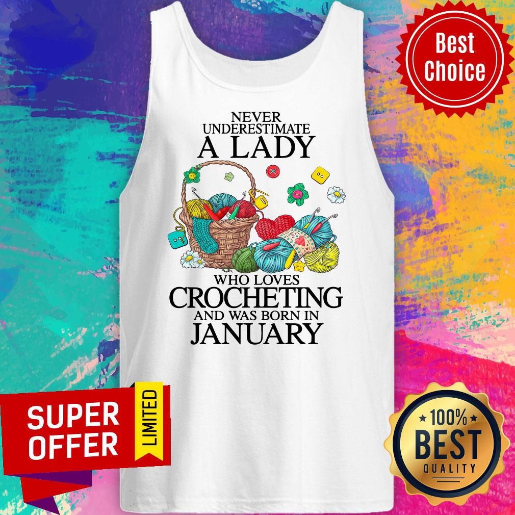 Top Never Underestimate A Lady Who Loves Crocheting And Was Born In January Tank Top