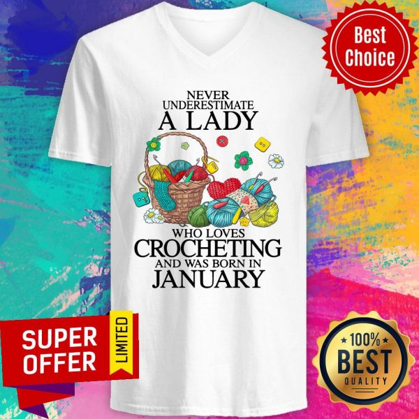 Top Never Underestimate A Lady Who Loves Crocheting And Was Born In January V-neck