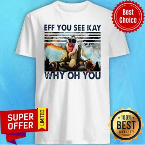 Top Rafiki Eff You See Kay Why Oh You Vintage Shirt