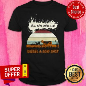 Top Real Men Smell Like Diesel And Cow Shit Vintage Shirt