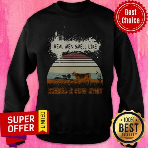 Top Real Men Smell Like Diesel And Cow Shit Vintage Sweatshirt