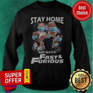 Top Stay Home And Watch Fast And Furious Sweatshirt