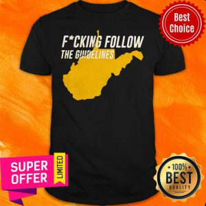 Top West Virginia Fucking Follow The Guidelines Shirt