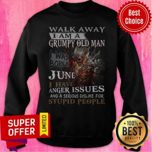 Walk Away I Am A Grumpy Old Man I Was Born In June I Have Anger Issues Sweatshirt