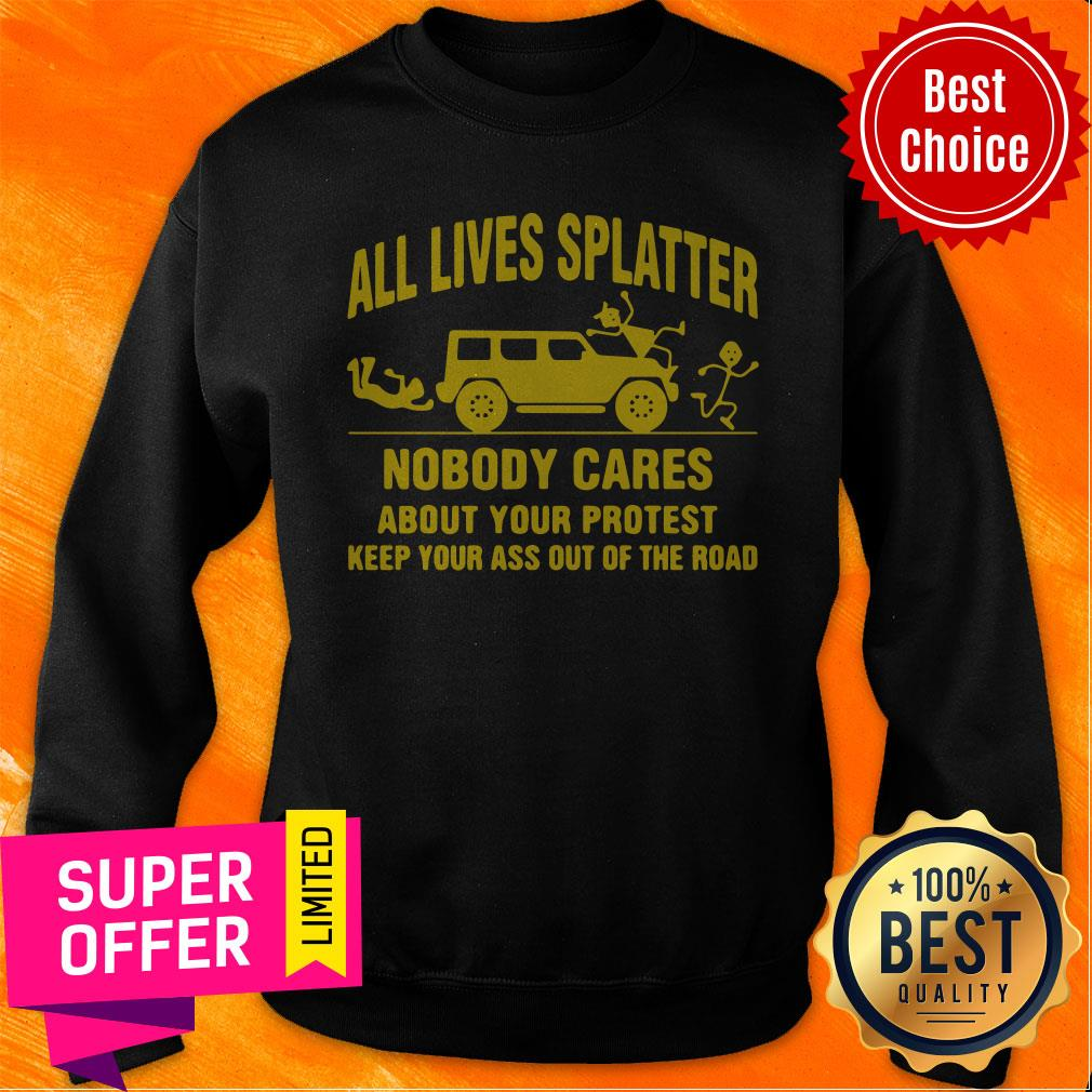 All Lives Splatter Nobody Cares About Your Protest Keep Your Ass Out Of The Road Vintage Sweatshirt