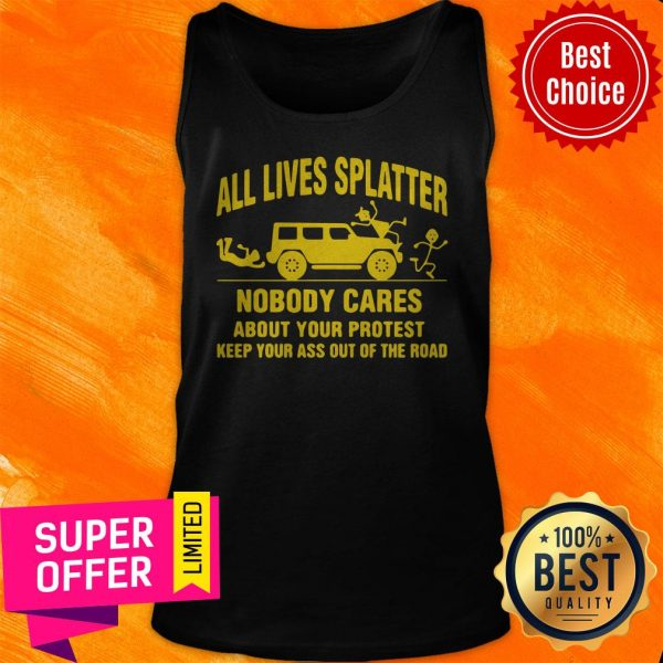 All Lives Splatter Nobody Cares About Your Protest Keep Your Ass Out Of The Road Vintage Tank Top