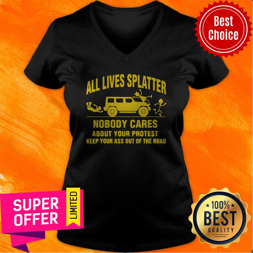 All Lives Splatter Nobody Cares About Your Protest Keep Your Ass Out Of The Road Vintage V-neck