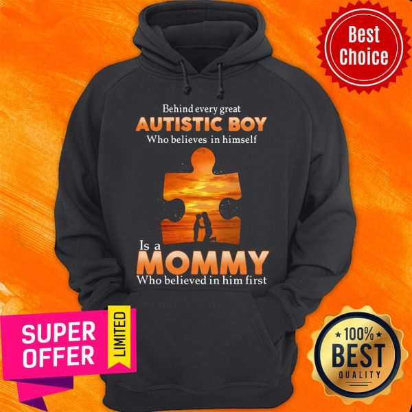 Autism Behind Every Great Autistic Boy Who Believes In Himself Is A Mommy Who Believed In Him First Hoodie