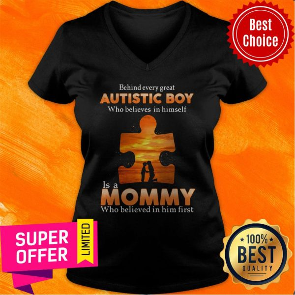 Autism Behind Every Great Autistic Boy Who Believes In Himself Is A Mommy Who Believed In Him First V-neck