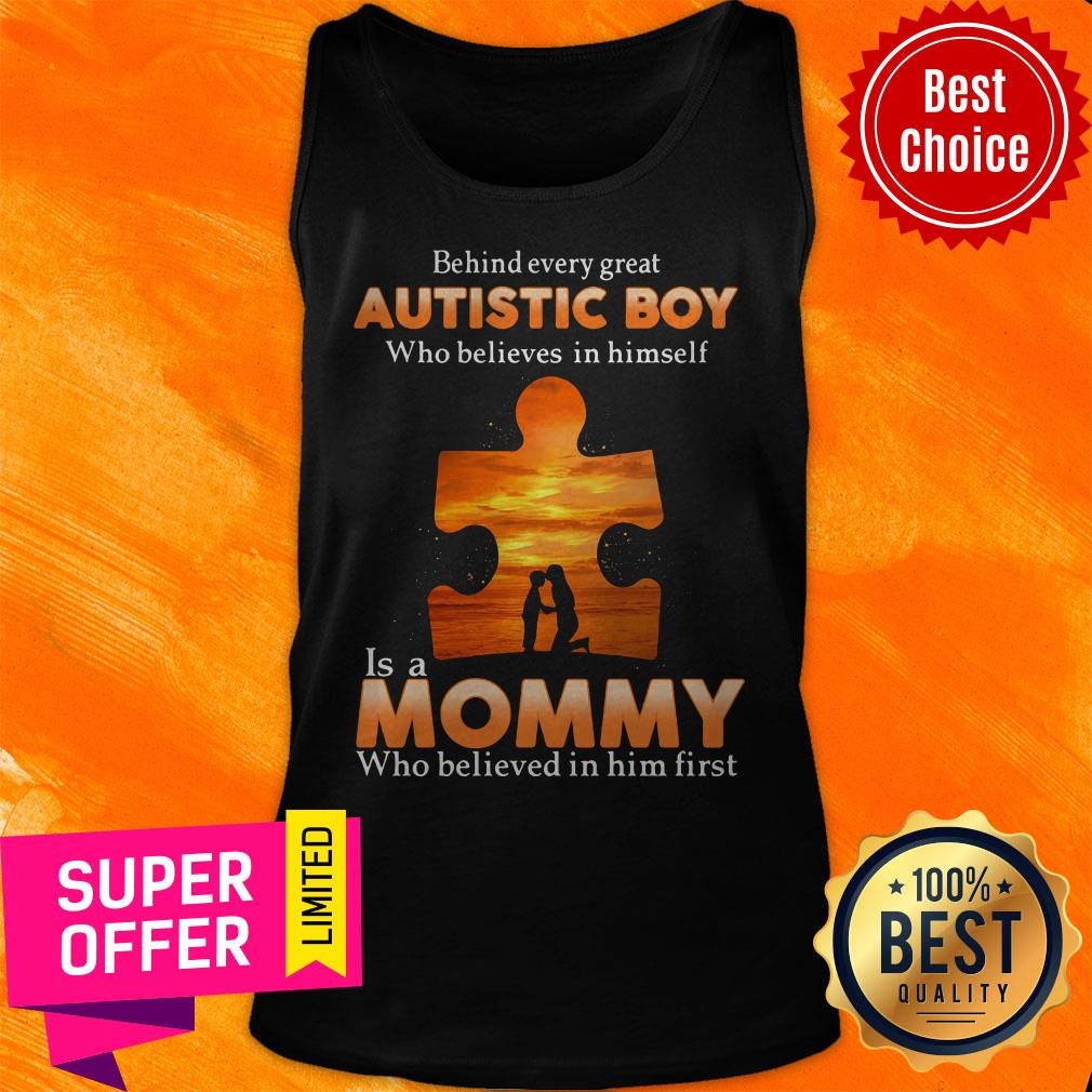 Autism Behind Every Great Autistic Boy Who Believes In Himself Is A Mommy Who Believed In Him First Tank Top