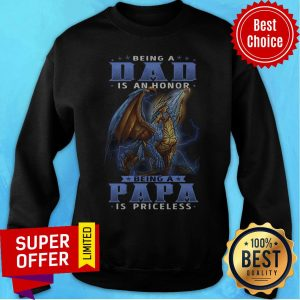 Awesome Being A Dad Is An Honor Being A Papa Is Priceless Dragon Sweatshirt