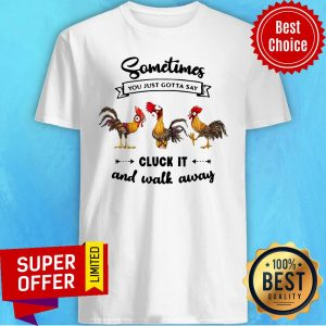 Awesome Chicken Heihei Sometime You Just Gotta Say Cluck It And Walk Away Shirt