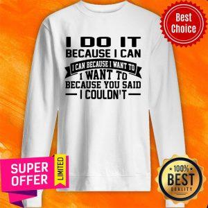 Awesome I Do It Because I Can Sweatshirt