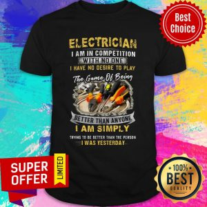 Electrician I Am In Competition With No One I Have No Desire To Play The Game Of Being Shirt