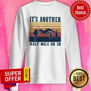 Funny Climb The Mountain It's Another Half Mile Or So Vintage Sweatshirt