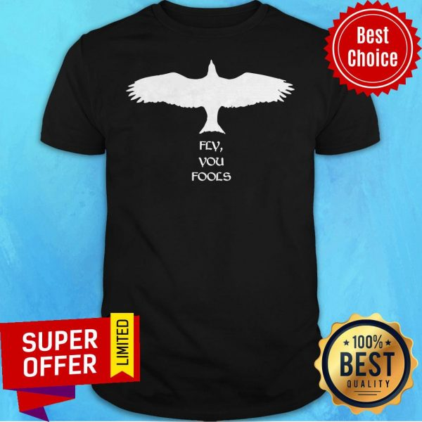 Funny Eagle Fly You Fools Shirt