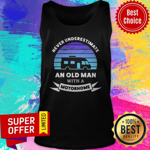 Funny Never Underestimate An Old Man With A Motorhome Tank Top