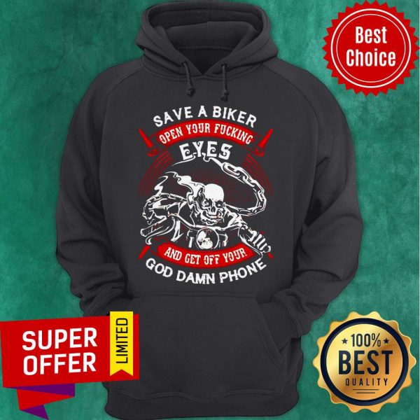 Funny Save A Biker Open Your Fucking Eyes And Get Off Your God Damn Phone Hoodie
