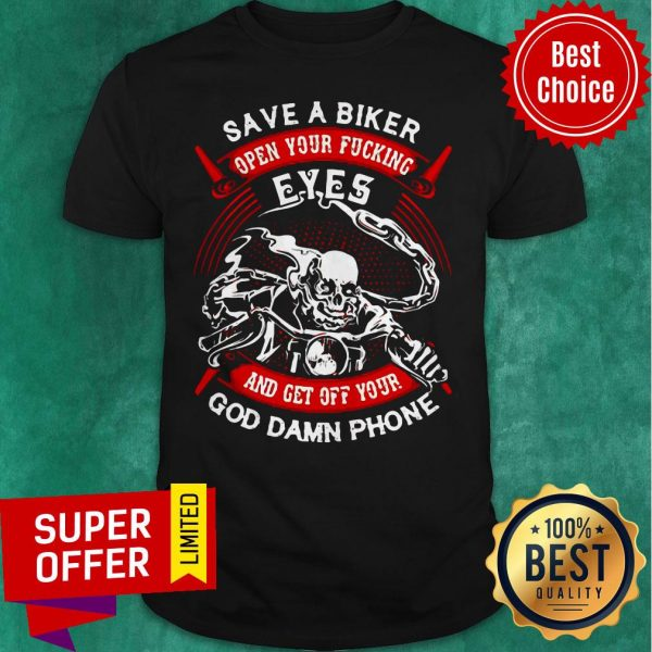 Funny Save A Biker Open Your Fucking Eyes And Get Off Your God Damn Phone Shirt