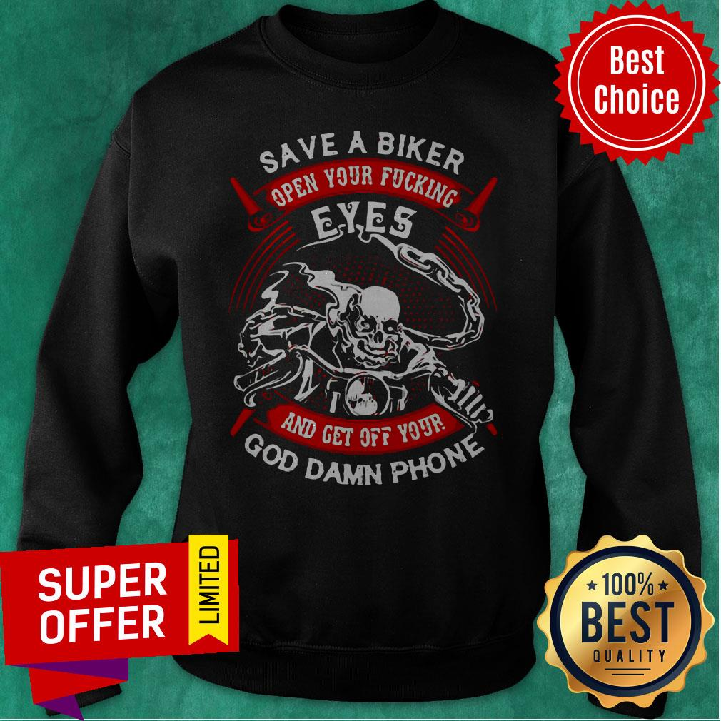 Funny Save A Biker Open Your Fucking Eyes And Get Off Your God Damn Phone Sweatshirt