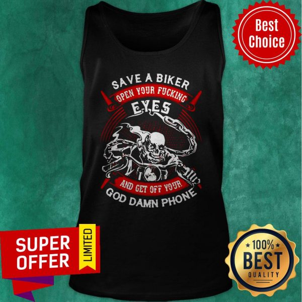 Funny Save A Biker Open Your Fucking Eyes And Get Off Your God Damn Phone Tank Top