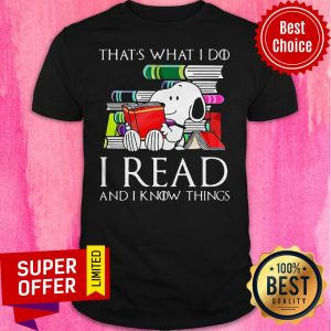 Funny That's What I Do I Read And I Know Things Snoopy Shirt