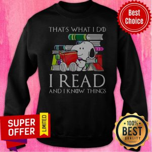 Funny That's What I Do I Read And I Know Things Snoopy Sweatshirt