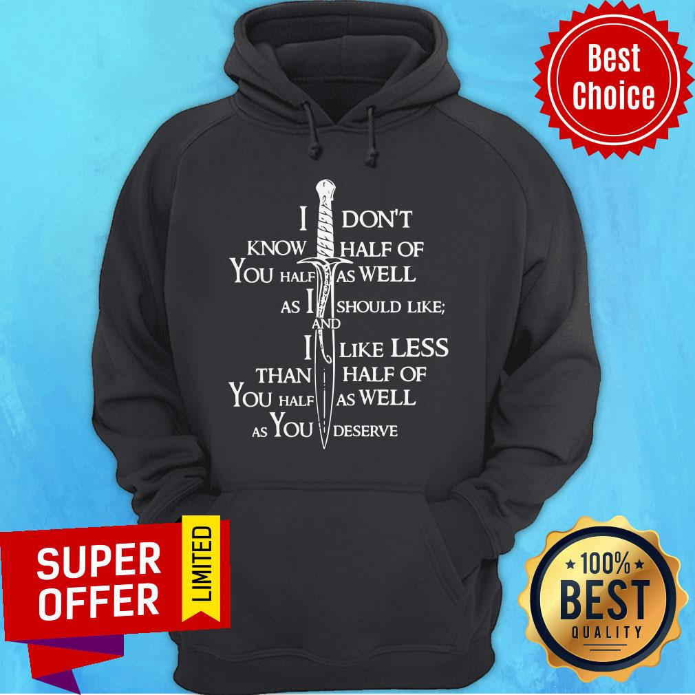 I Don't Know Half Of You Half As Well As I Should Like And I Like Less Than Half Of You Half As Well As You Deserve Funny Hoodie
