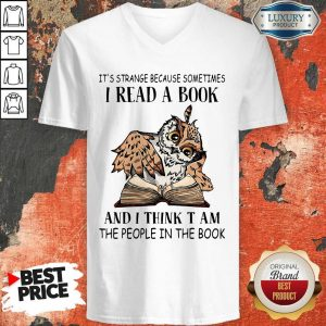 It's Strange Because Sometimes I Read A Book And I Think T Am The People In The Book V-neck