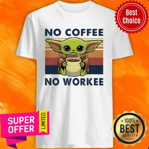 Nice Baby Yoda No Coffee No Workee Vintage Shirt
