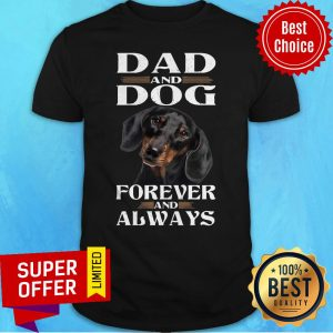 Nice Dad And Dog Forever And Always Shirt