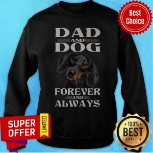 Nice Dad And Dog Forever And Always Sweatshirt
