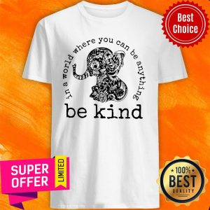 Nice Elephant In A World Where You Can Be Anything Be Kind Vintage Shirt