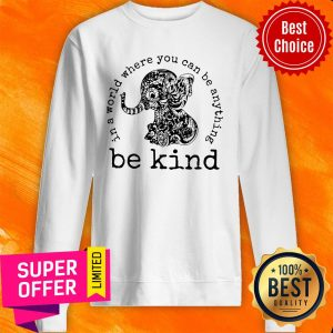 Nice Elephant In A World Where You Can Be Anything Be Kind Vintage Sweatshirt