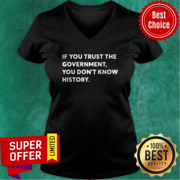 Nice If You Trust The Government You Don't Know History V-neck