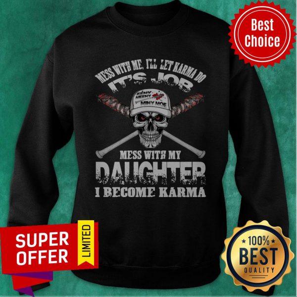 Nice Mess With Me I'll Let Karma Do Its Job Mess With My Daughter I Become Karma Sweatshirt