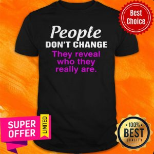Nice People Don't Change They Reveal Who They Really Are Shirt