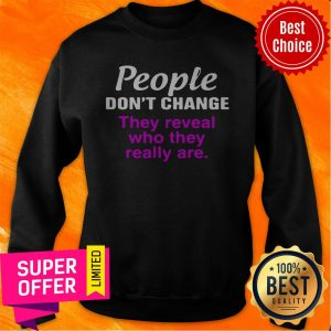 Nice People Don't Change They Reveal Who They Really Are Sweatshirt