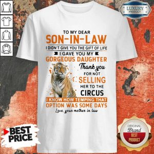 Nice To My Dear Son In Law I Didn't Give You The Gift Of Life Shirt