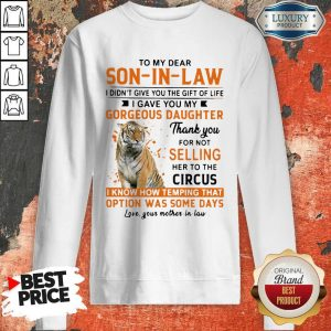 Nice To My Dear Son In Law I Didn't Give You The Gift Of Life Sweatshirt