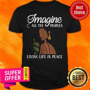 Official Black Woman Imagine All The Peoples Living Life In Peace Shirt