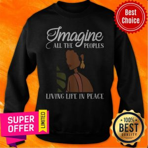Official Black Woman Imagine All The Peoples Living Life In Peace Sweatshirt