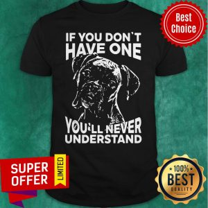 Official Dog If You Don't Have One You'll Never Understand Shirt