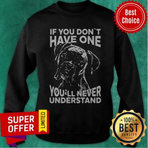 Official Dog If You Don't Have One You'll Never Understand Sweatshirt