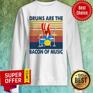 Official Drums Are The Bacon Of Music Vintage Sweatshirt