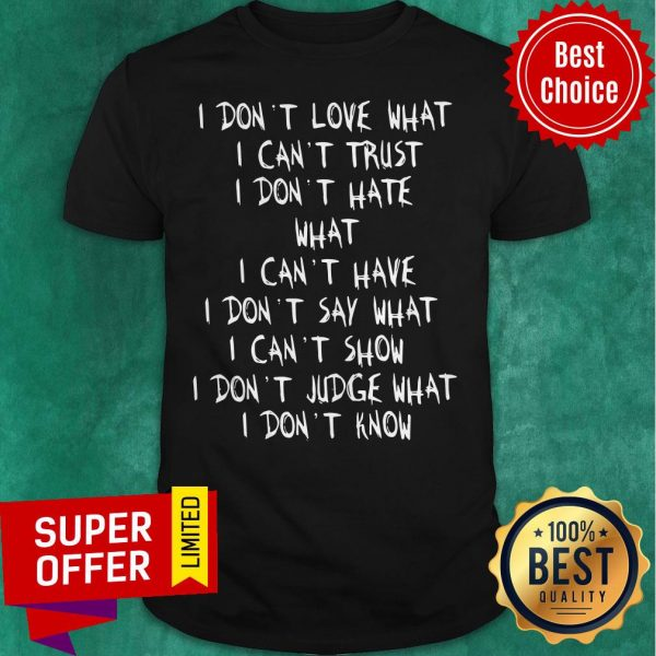 Official I Don't Love What I Can't Trust I Don't Have What I Can't Have Shirt