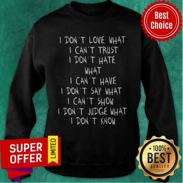 Official I Don't Love What I Can't Trust I Don't Have What I Can't Have Sweatshirt